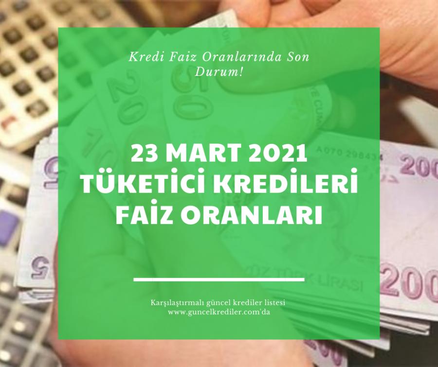 23 Mart 2021 Tüketici Kredileri Faiz Oranlarında Son Durum?