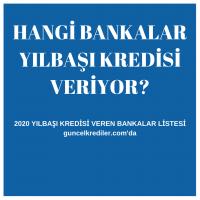 2020 Yılbaşı Kredileri - Yılbaşı Kredisi Veren Bankalar.
